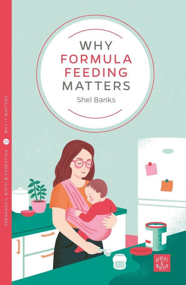Why Formula Feeding Matters by Shel Banks